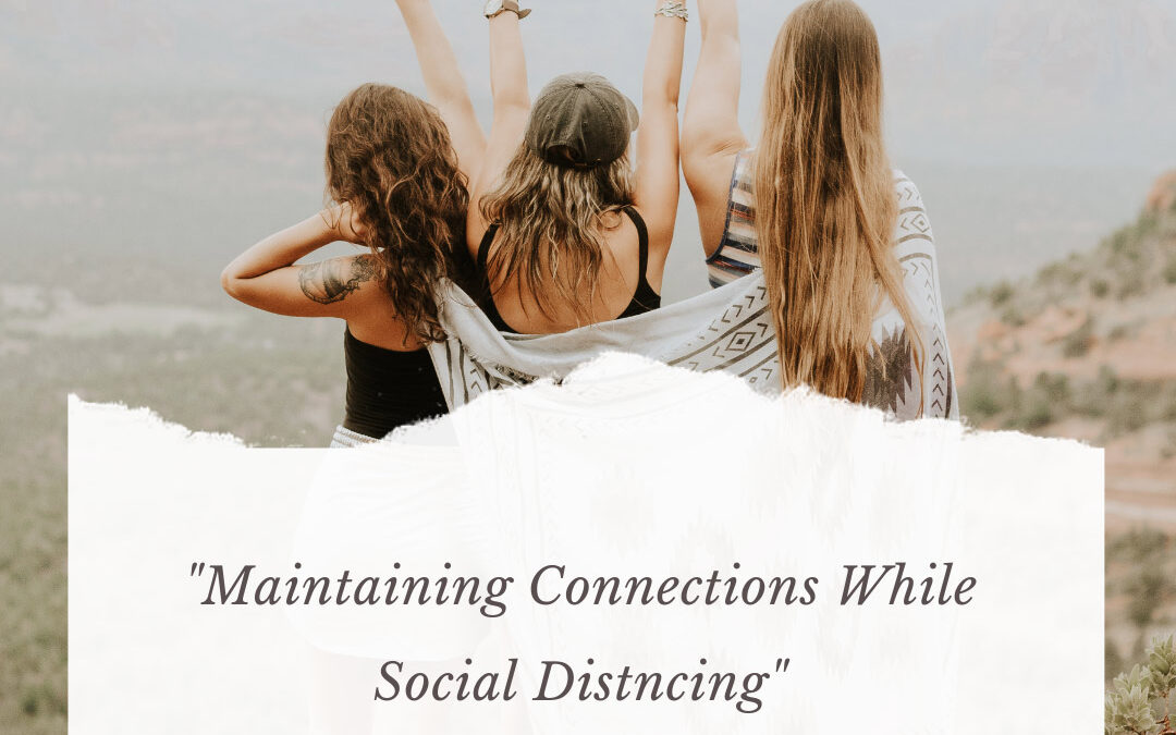 Maintaining Connections While Social Distancing